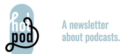 Wie man einen Newsletter über Podcasts startet und gut davon lebt: So funktioniert Hot Pod