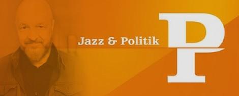 Jazz & Politik: Politisches Feuilleton