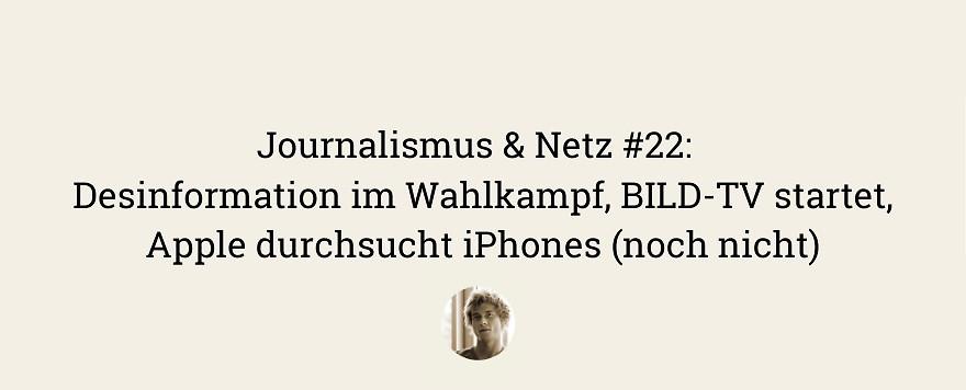 Journalismus & Netz #22   Wahlkampf, BILD-TV, iPhone-Kontroverse